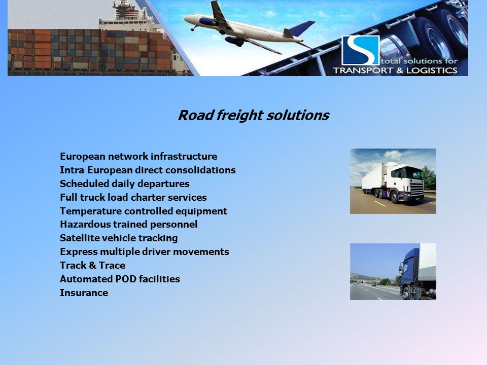 LSI Road Freight Road freight solutions European network infrastructure Intra European direct consolidations Scheduled daily departures Full truck loa