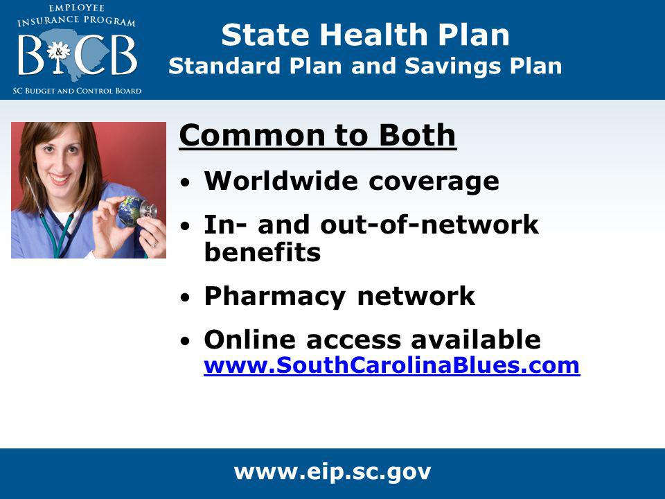 Common to Both Worldwide coverage In- and out-of-network benefits Pharmacy network Online access available www.SouthCarolinaBlues.com www.SouthCarolin