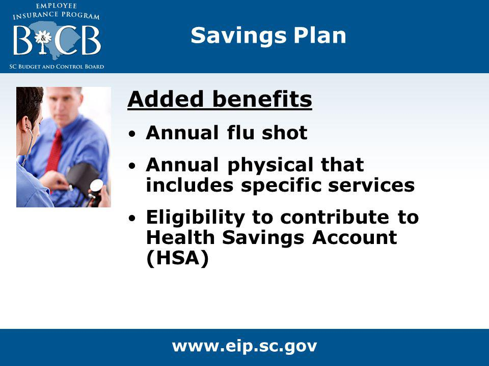 Savings Plan Added benefits Annual flu shot Annual physical that includes specific services Eligibility to contribute to Health Savings Account (HSA)