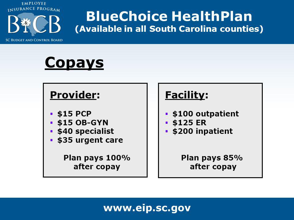 Provider: $15 PCP $15 OB-GYN $40 specialist $35 urgent care Plan pays 100% after copay Facility: $100 outpatient $125 ER $200 inpatient Plan pays 85%