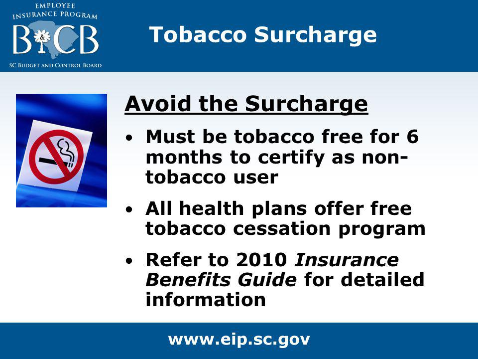 Avoid the Surcharge Must be tobacco free for 6 months to certify as non- tobacco user All health plans offer free tobacco cessation program Refer to 2