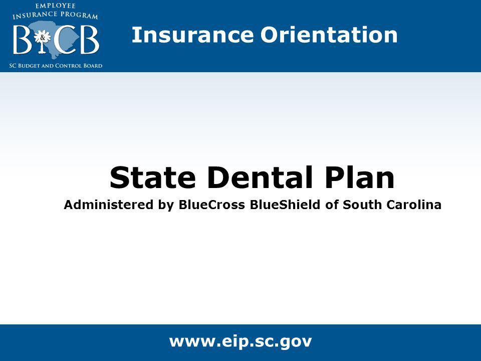 Insurance Orientation State Dental Plan Administered by BlueCross BlueShield of South Carolina