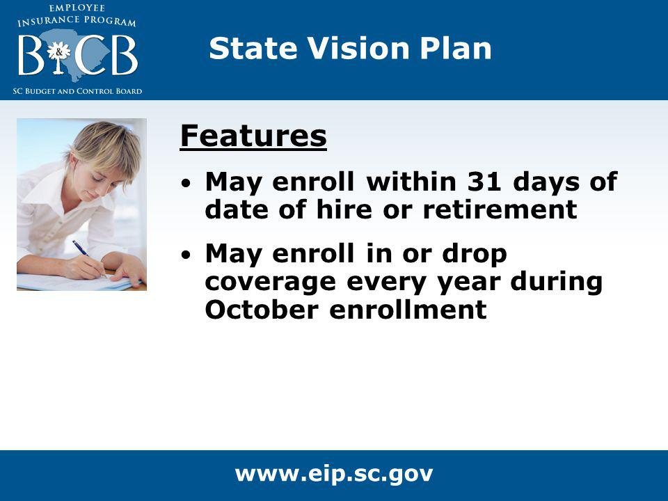 State Vision Plan Features May enroll within 31 days of date of hire or retirement May enroll in or drop coverage every year during October enrollment