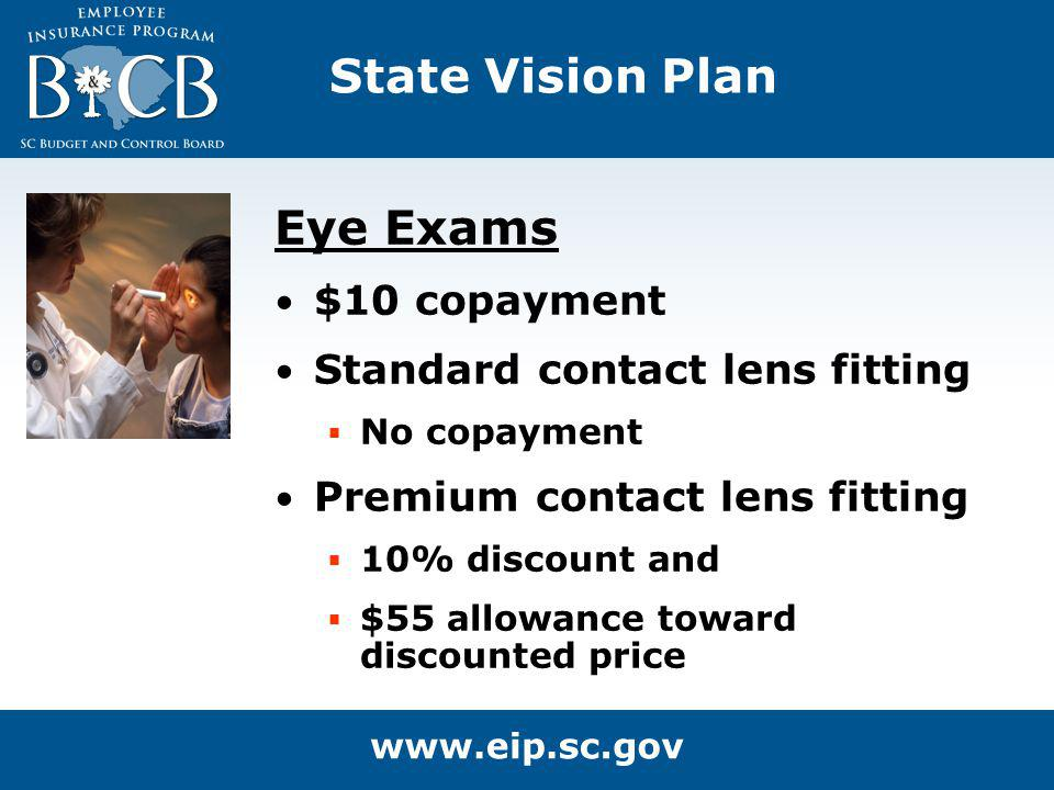State Vision Plan Eye Exams $10 copayment Standard contact lens fitting No copayment Premium contact lens fitting 10% discount and $55 allowance towar