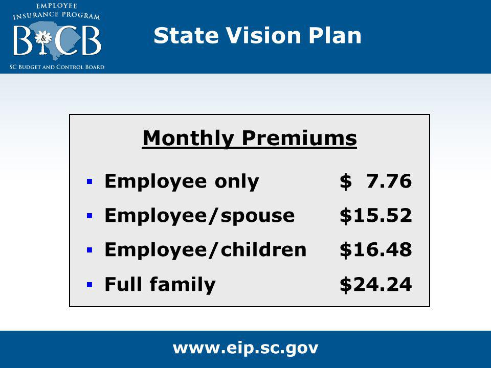 State Vision Plan Employee only Employee/spouse Employee/children Full family $ 7.76 $15.52 $16.48 $24.24 Monthly Premiums