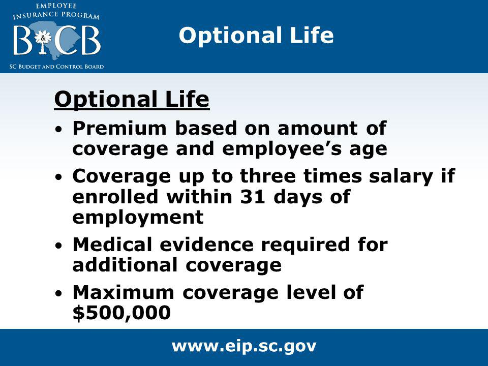 Optional Life Premium based on amount of coverage and employees age Coverage up to three times salary if enrolled within 31 days of employment Medical