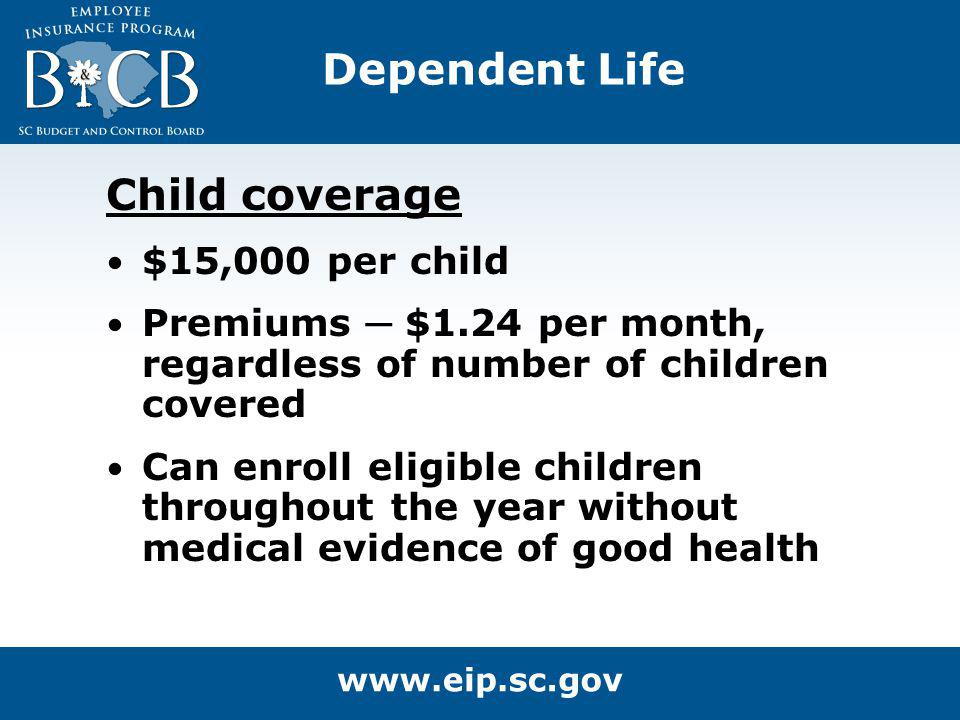 Dependent Life Child coverage $15,000 per child Premiums $1.24 per month, regardless of number of children covered Can enroll eligible children throug