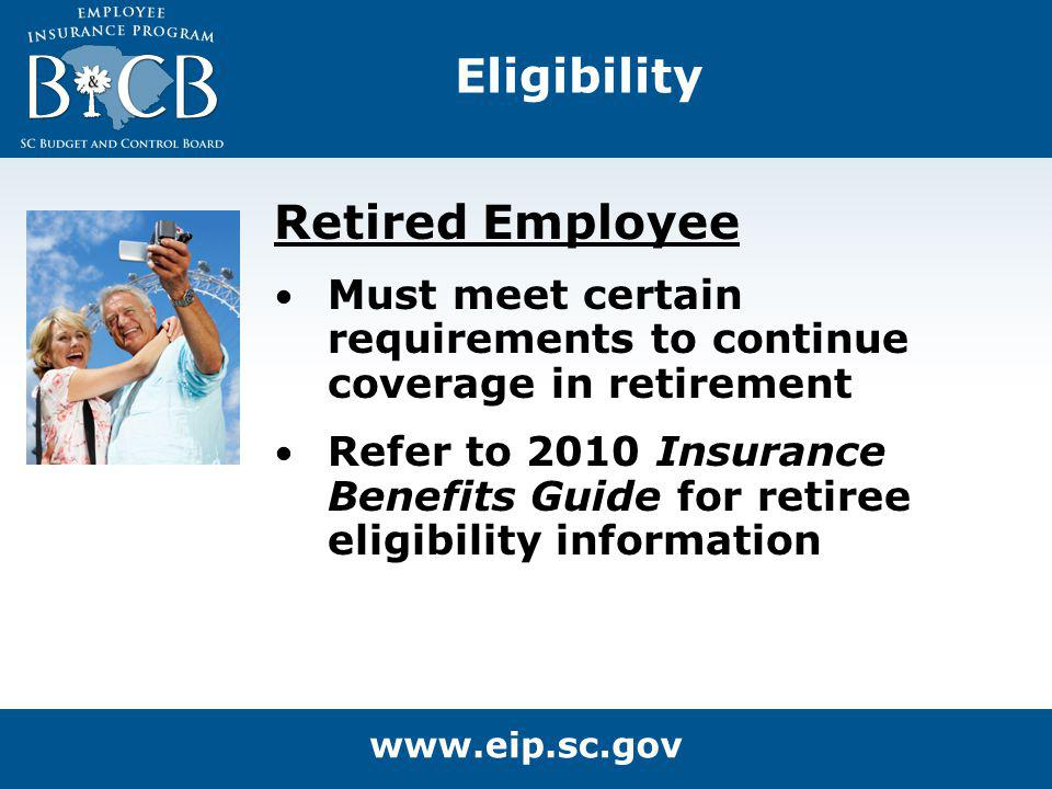 Retired Employee Must meet certain requirements to continue coverage in retirement Refer to 2010 Insurance Benefits Guide for retiree eligibility info