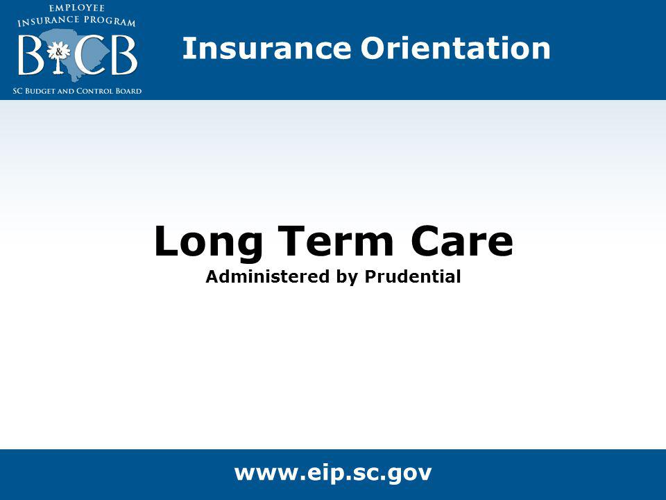 Insurance Orientation Long Term Care Administered by Prudential