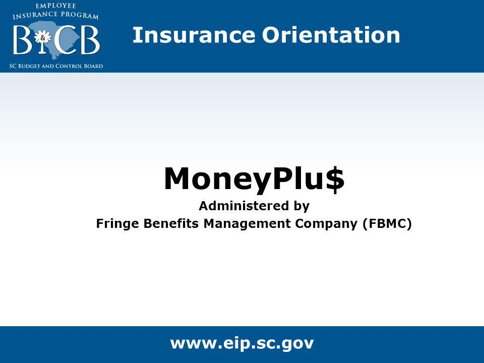 Insurance Orientation MoneyPlu$ Administered by Fringe Benefits Management Company (FBMC)