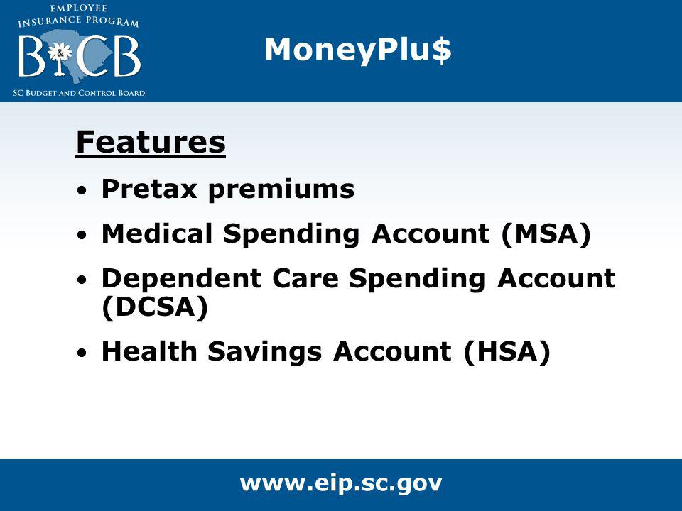 MoneyPlu$ Features Pretax premiums Medical Spending Account (MSA) Dependent Care Spending Account (DCSA) Health Savings Account (HSA)