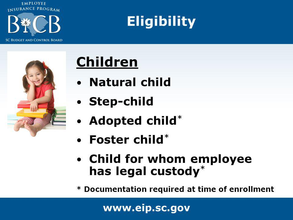 Children Natural child Step-child Adopted child * Foster child * Child for whom employee has legal custody * Eligibility * Documentation required at t