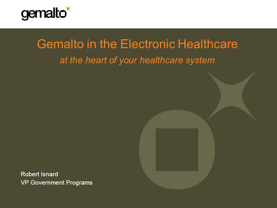 Gemalto in the Electronic Healthcare at the heart of your healthcare system Robert Isnard VP Government Programs