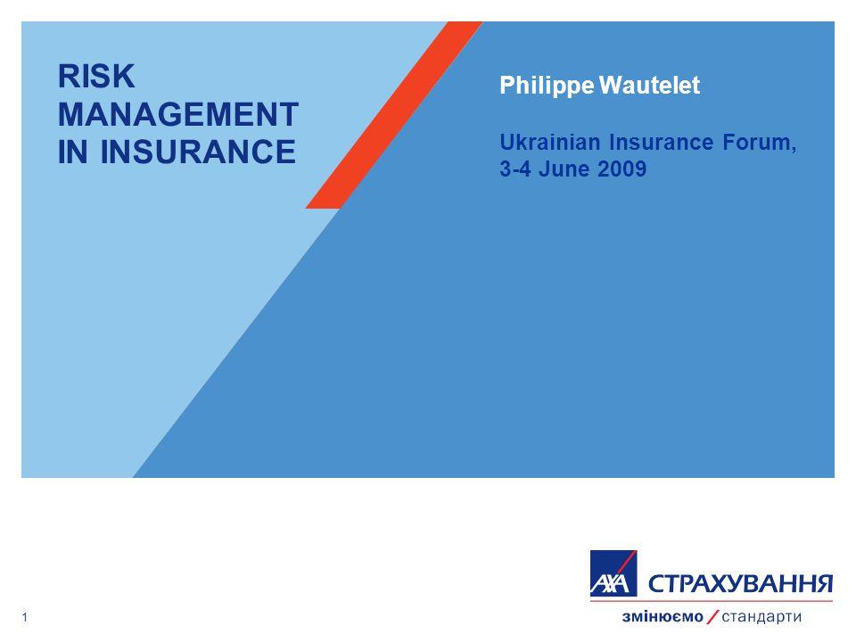 1 RISK MANAGEMENT IN INSURANCE Philippe Wautelet Ukrainian Insurance Forum, 3-4 June 2009