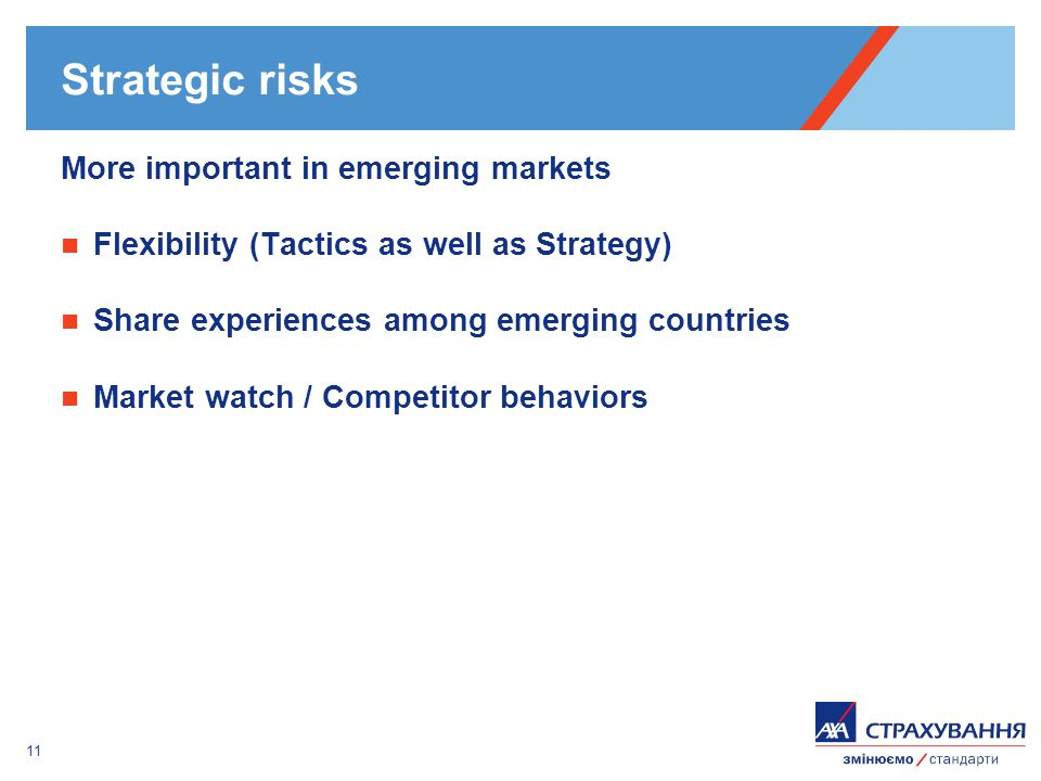 11 Strategic risks More important in emerging markets Flexibility (Tactics as well as Strategy) Share experiences among emerging countries Market watc