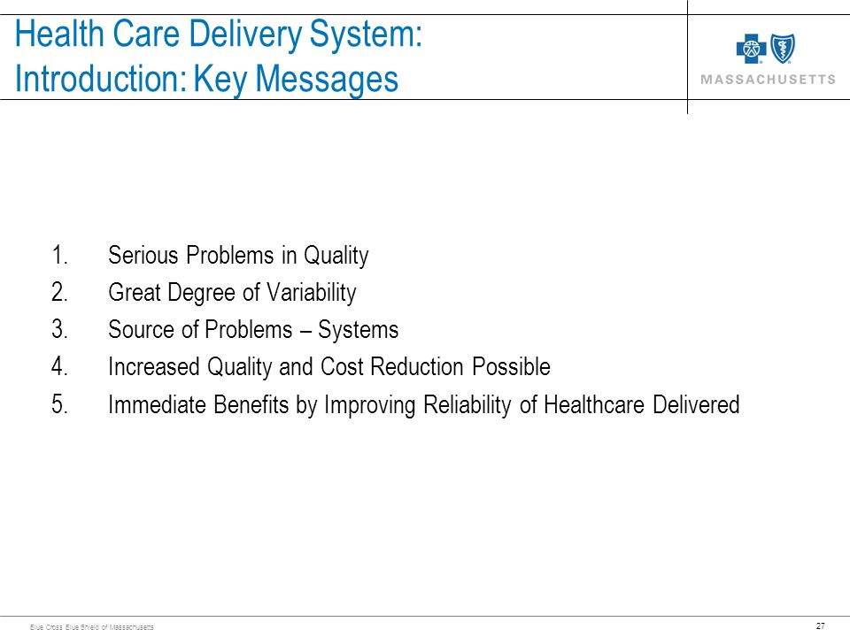 27 Blue Cross Blue Shield of Massachusetts Health Care Delivery System: Introduction: Key Messages 1.Serious Problems in Quality 2.Great Degree of Var