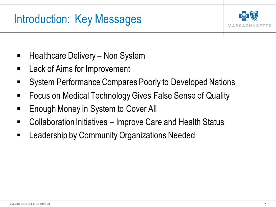 4 Blue Cross Blue Shield of Massachusetts Introduction: Key Messages Healthcare Delivery – Non System Lack of Aims for Improvement System Performance
