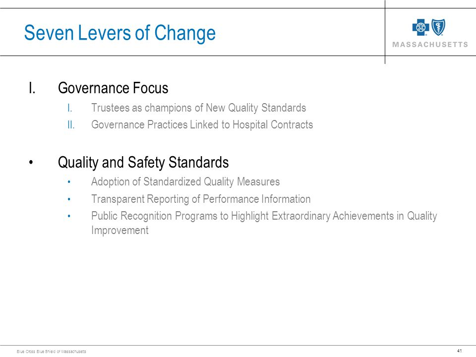 41 Blue Cross Blue Shield of Massachusetts Seven Levers of Change I.Governance Focus I. Trustees as champions of New Quality Standards II. Governance