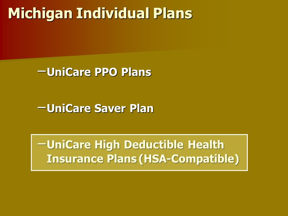 Individual UniCare Saver 2000 Plan Benefits $2,000 medical deductible $2,000 medical deductible UniCare pays 70%, you pay 30% for inpatient facility and eligible professional charges UniCare pays 70%, you pay 30% for inpatient facility and eligible professional charges $200 Brand Name drug deductible $200 Brand Name drug deductible $500 Drug Maximum, per member per year (in- and out- of network) $500 Drug Maximum, per member per year (in- and out- of network) Two office visits per member per year Two office visits per member per year Drug Co-pays: Retail ( 30 days supply ) $10 for Generic with No Deductible No Deductible $30 for Brand Name Formulary Formulary $50 for Brand Name Non-formulary Non-formulary