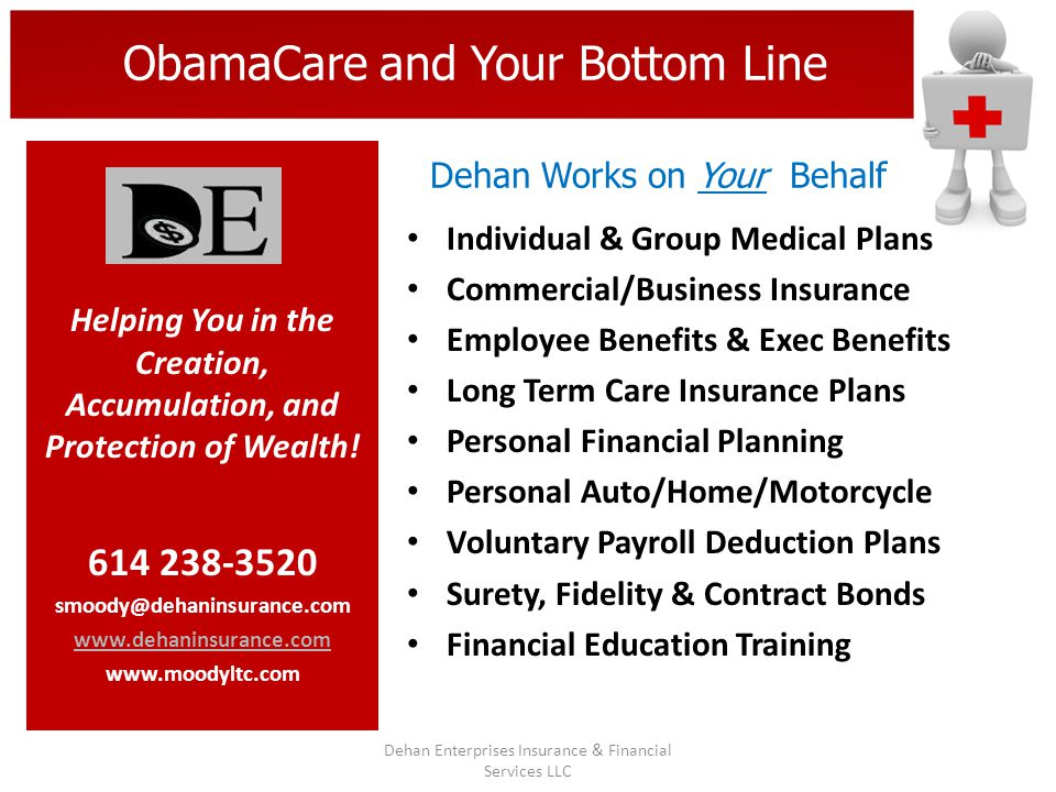 ObamaCare and Your Bottom Line Dehan Works on Your Behalf Dehan Enterprises Insurance & Financial Services LLC Helping You in the Creation, Accumulati