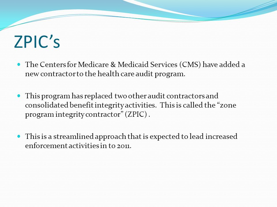 ZPICs ZPICs will be responsible for ensuring the integrity of all Medicare- related claims under Parts A & B.