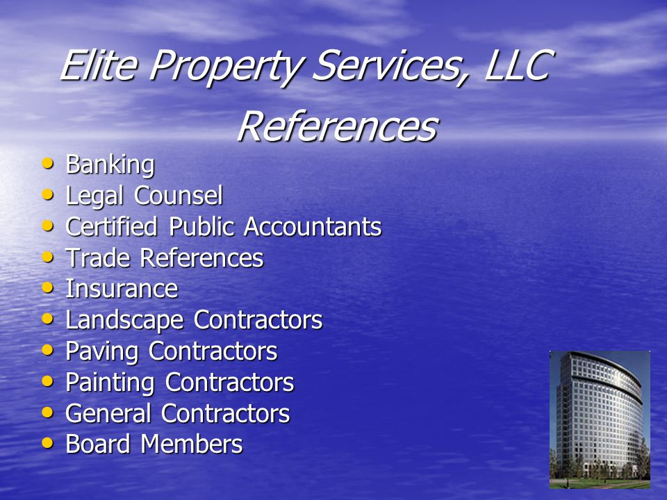 Banking Banking Legal Counsel Legal Counsel Certified Public Accountants Certified Public Accountants Trade References Trade References Insurance Insurance Landscape Contractors Landscape Contractors Paving Contractors Paving Contractors Painting Contractors Painting Contractors General Contractors General Contractors Board Members Board Members References Elite Property Services, LLC