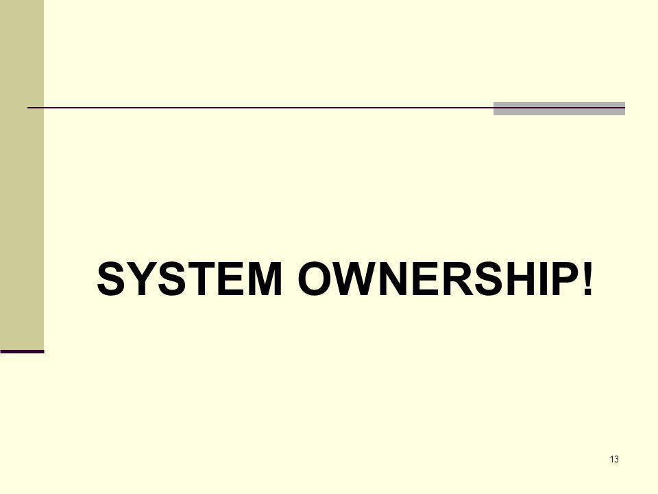 13 SYSTEM OWNERSHIP!