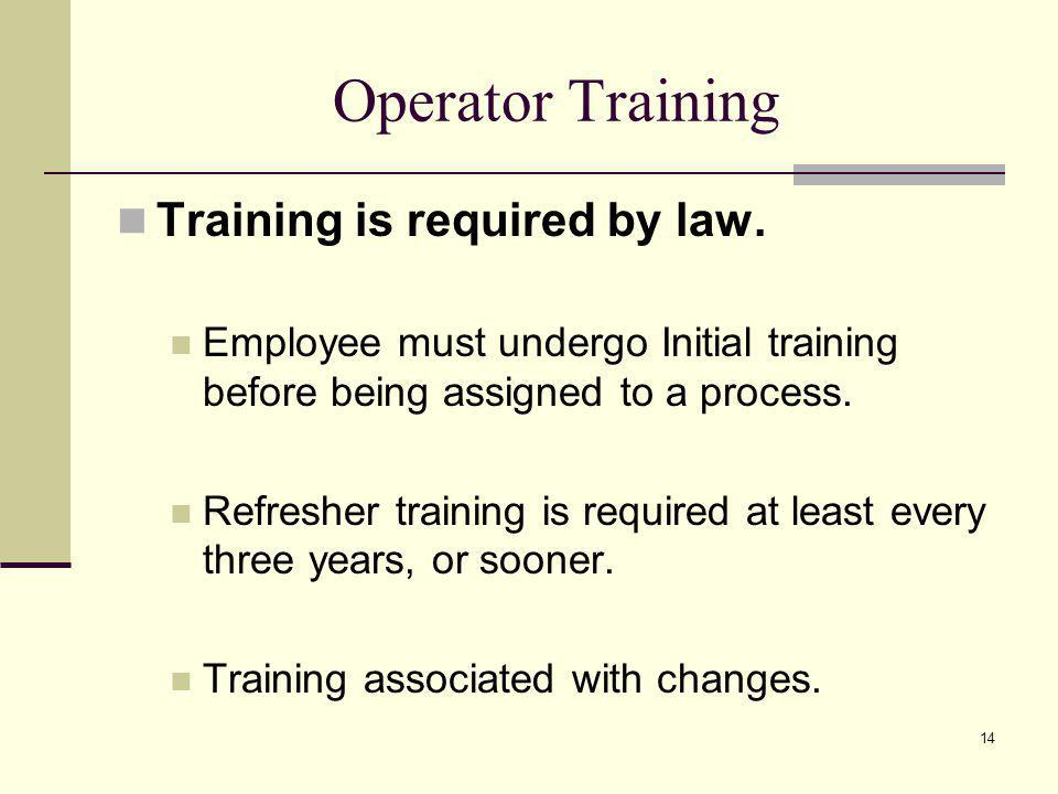 14 Operator Training Training is required by law.