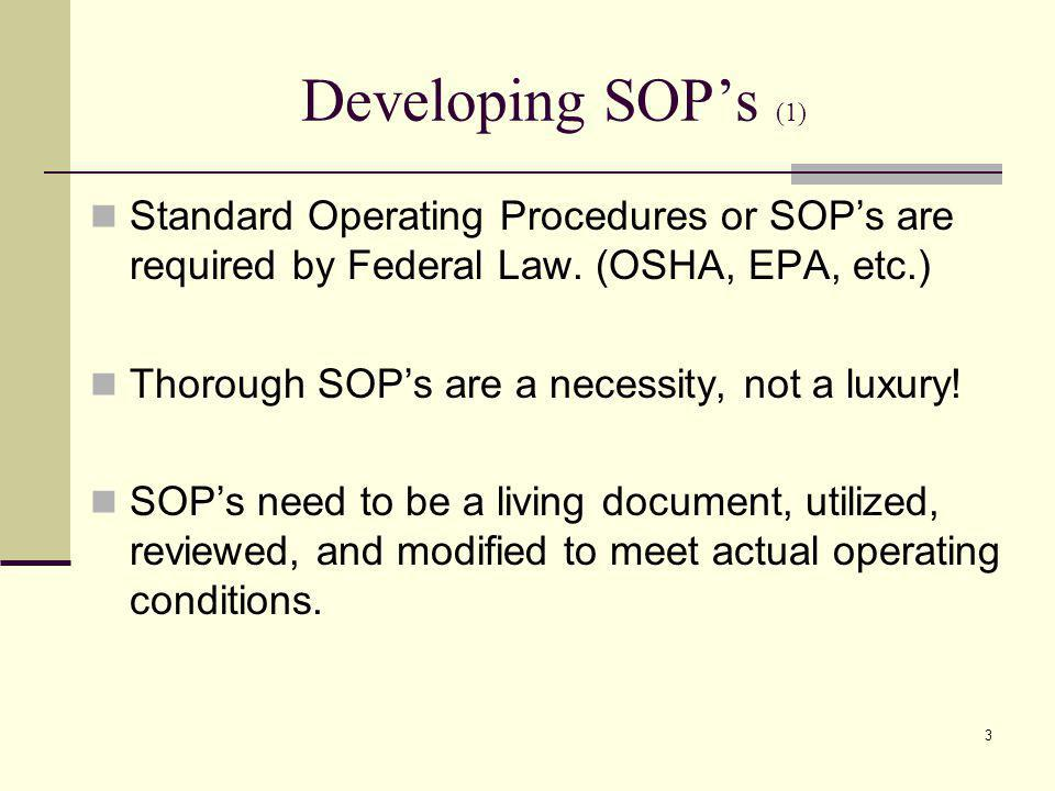 4 Developing SOPs (2) Standard Operating Procedures must: Include all elements required by Federal Regulations as well as industry standards and guidelines.