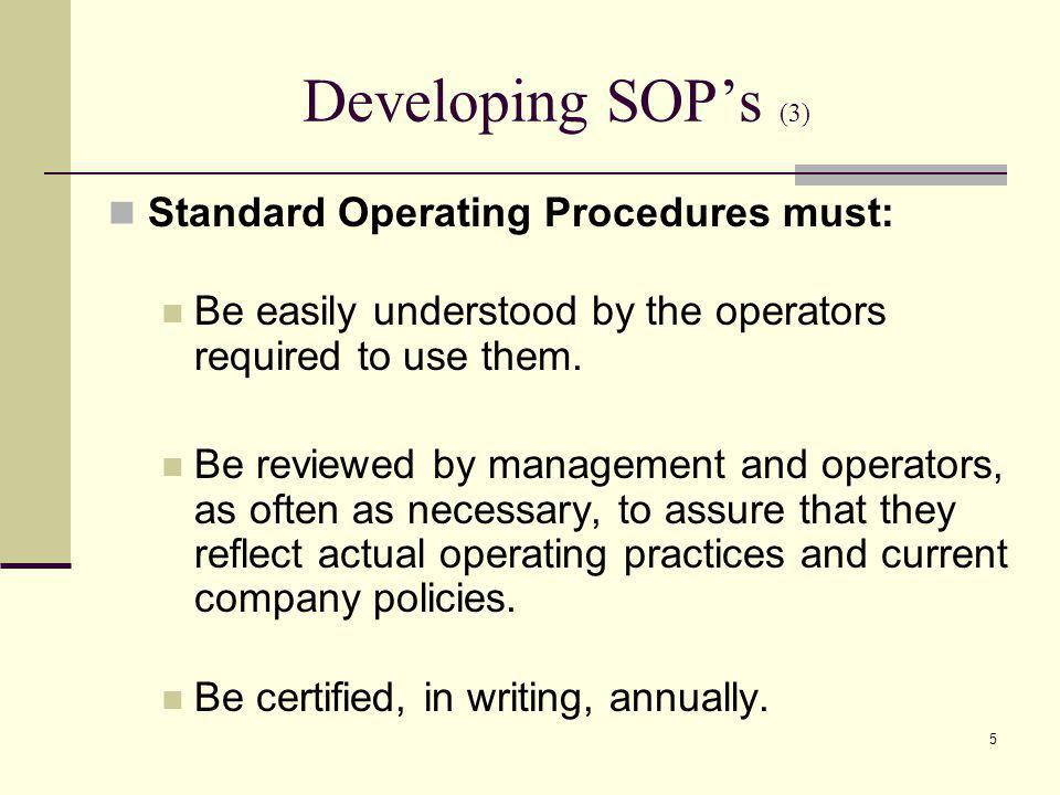 5 Developing SOPs (3) Standard Operating Procedures must: Be easily understood by the operators required to use them.