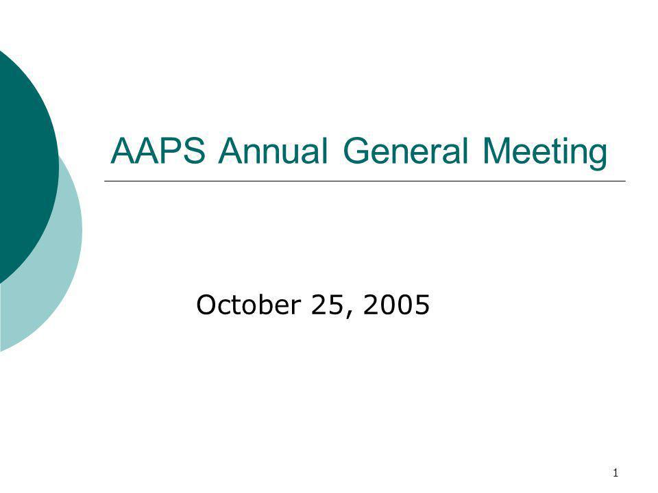 1 AAPS Annual General Meeting October 25, 2005