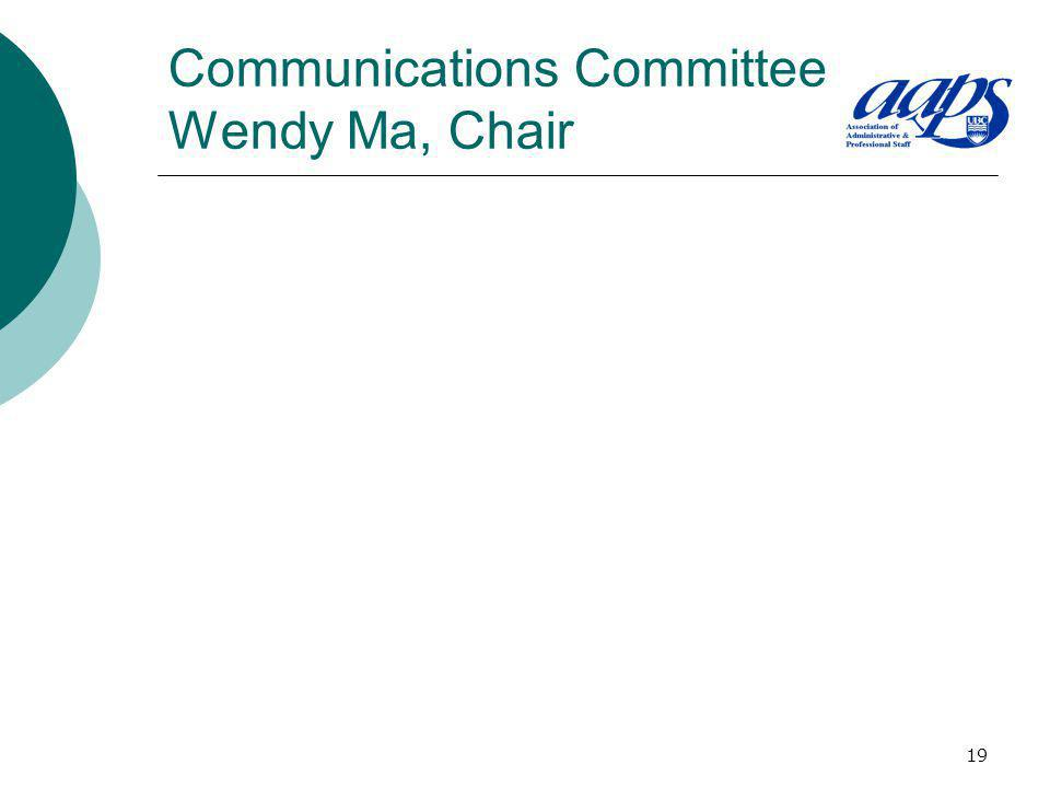 19 Communications Committee Wendy Ma, Chair
