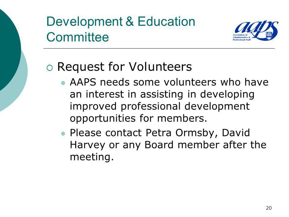 20 Development & Education Committee Request for Volunteers AAPS needs some volunteers who have an interest in assisting in developing improved profes