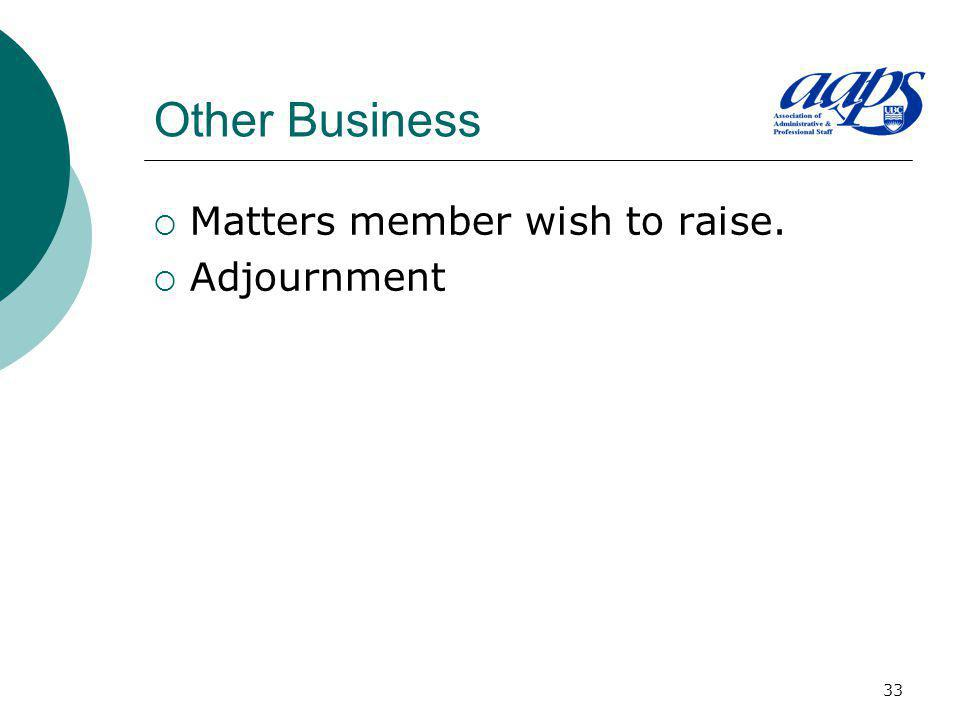 33 Other Business Matters member wish to raise. Adjournment