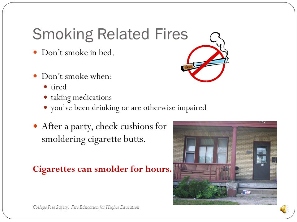 Tips to avoid smoking related fires: Dont smoke inside.