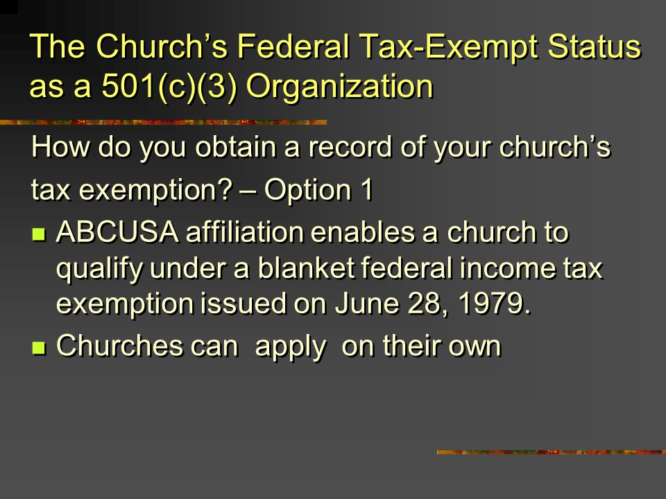 How do you obtain a record of your churchs tax exemption? – Option 1 ABCUSA affiliation enables a church to qualify under a blanket federal income tax