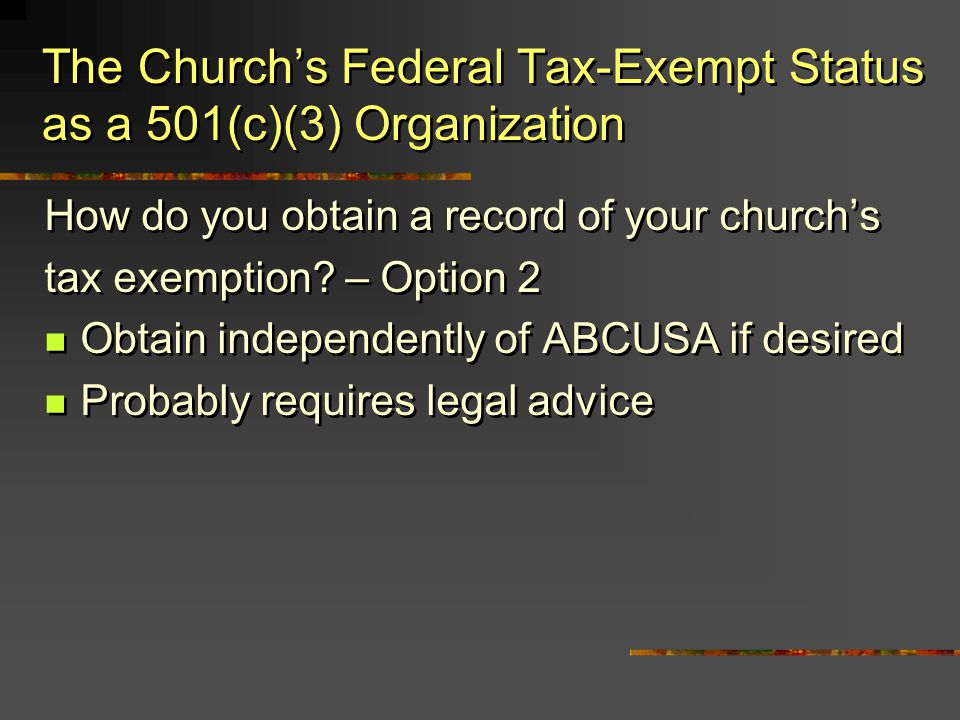 The Churchs Federal Tax-Exempt Status as a 501(c)(3) Organization How do you obtain a record of your churchs tax exemption? – Option 2 Obtain independ