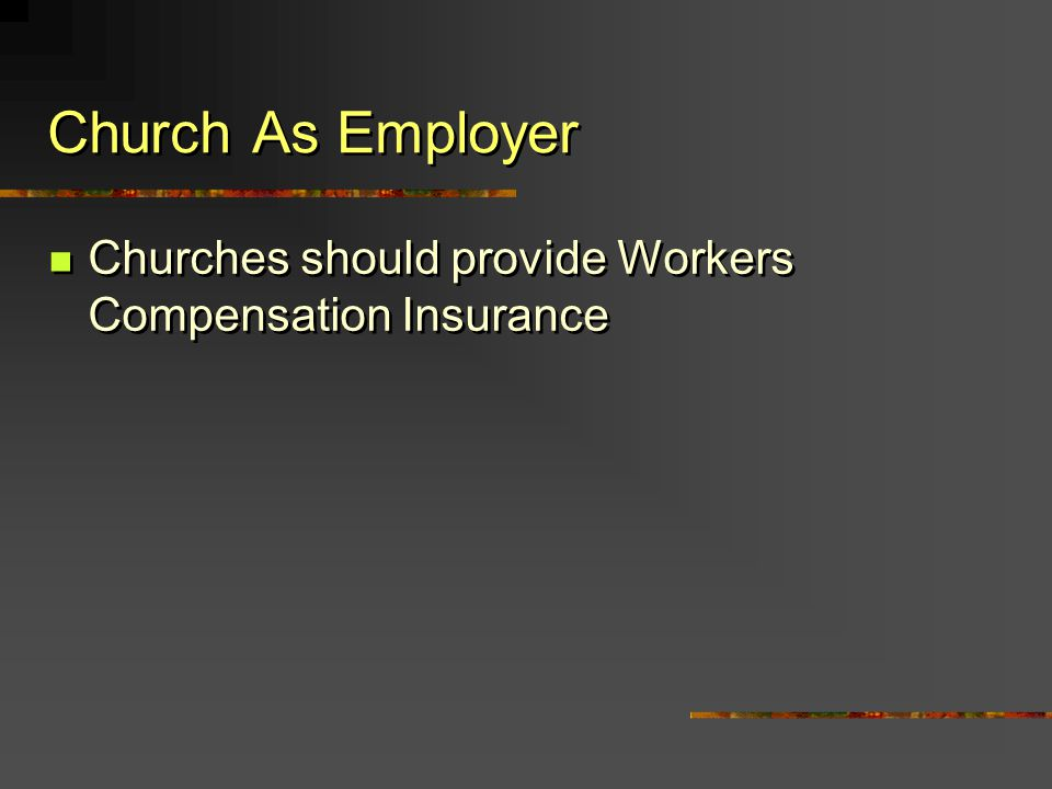 Church As Employer Churches should provide Workers Compensation Insurance