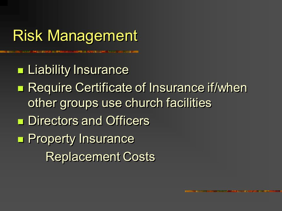 Risk Management Liability Insurance Require Certificate of Insurance if/when other groups use church facilities Directors and Officers Property Insura