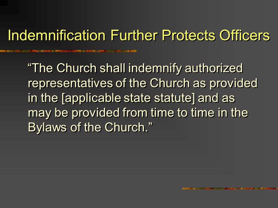 Indemnification Further Protects Officers The Church shall indemnify authorized representatives of the Church as provided in the [applicable state sta