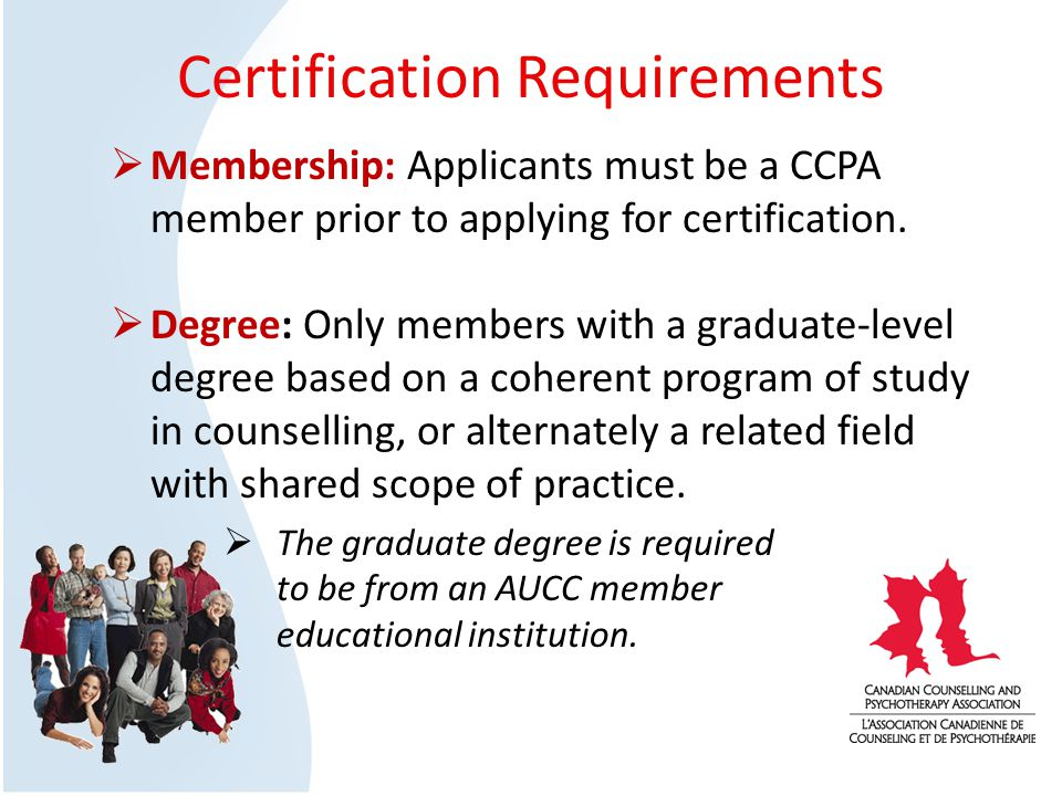 Certification Requirements Membership: Applicants must be a CCPA member prior to applying for certification.