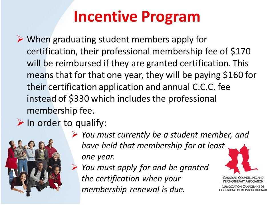 Incentive Program When graduating student members apply for certification, their professional membership fee of $170 will be reimbursed if they are granted certification.
