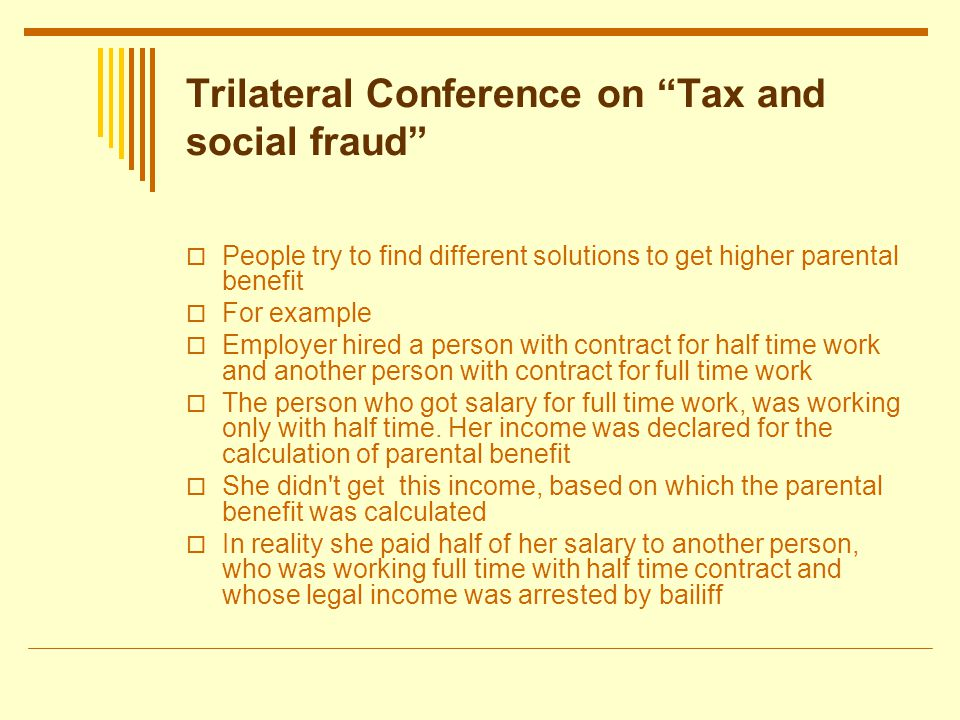Trilateral Conference on Tax and social fraud Tax and Customs Board has made a report where they took the people whose parental benefit was calculated on the basis of 2009, 2010 income (registered social tax) under observation.
