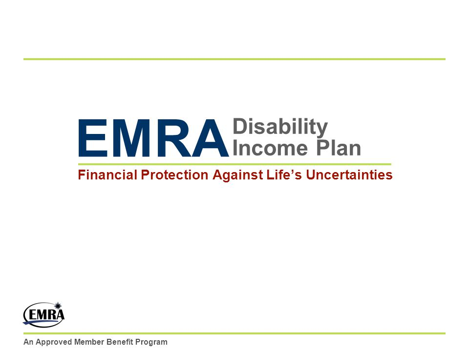 An Approved Member Benefit Program Disability Income Plan Financial Protection Against Lifes Uncertainties EMRA
