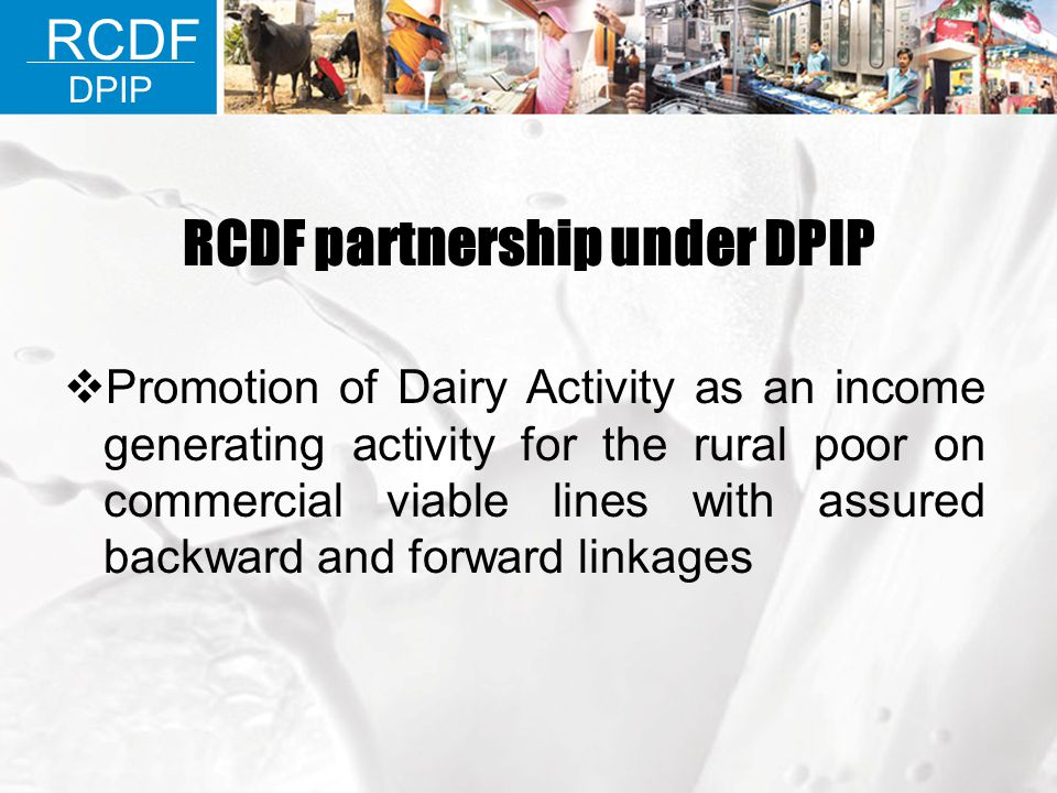 RCDF partnership under DPIP Promotion of Dairy Activity as an income generating activity for the rural poor on commercial viable lines with assured ba