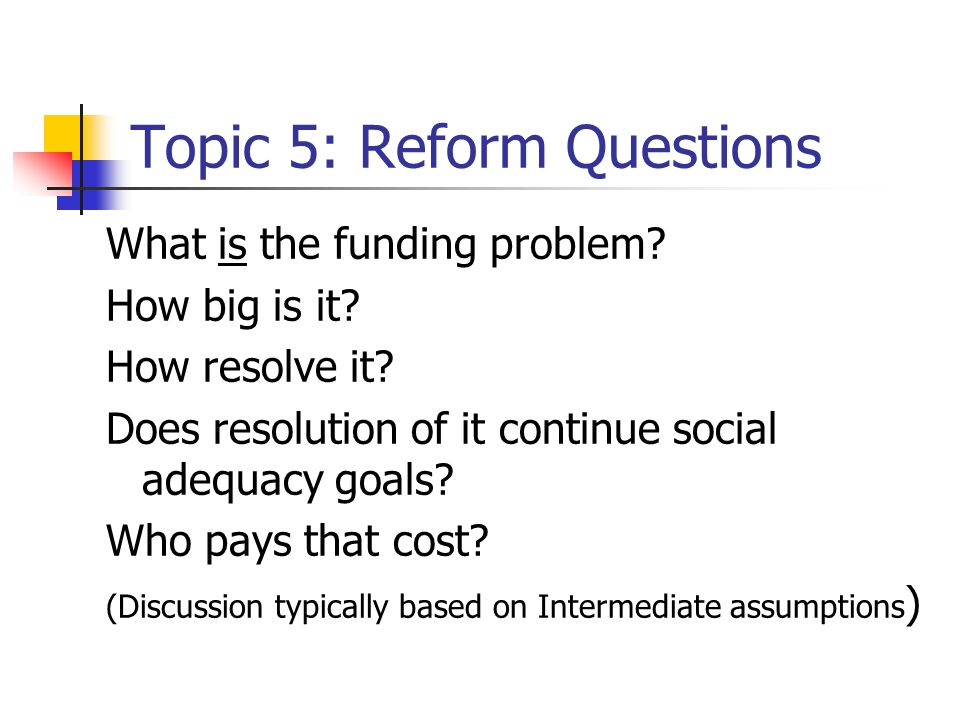 Topic 5: Reform Questions What is the funding problem.