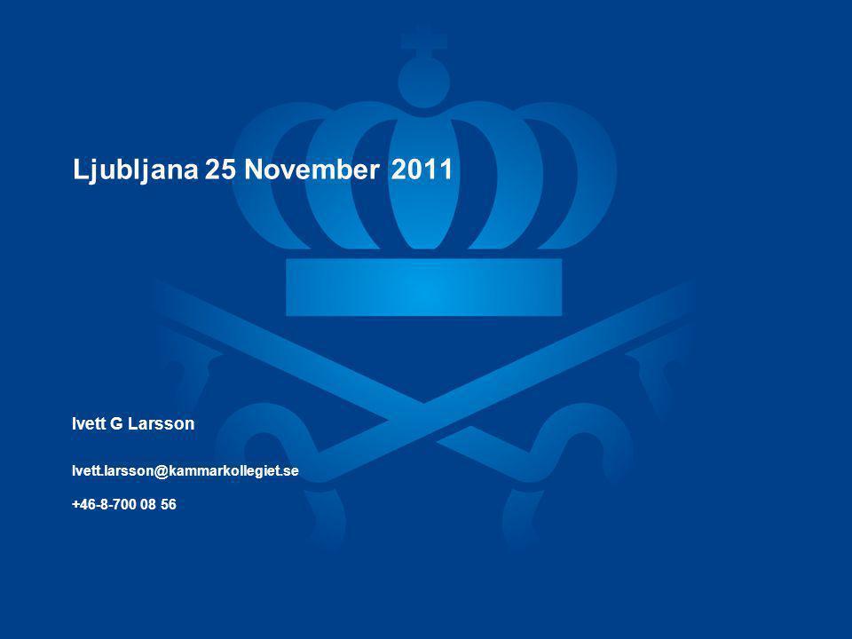 Ljubljana 25 November 2011 Ivett G Larsson Ivett.larsson@kammarkollegiet.se +46-8-700 08 56