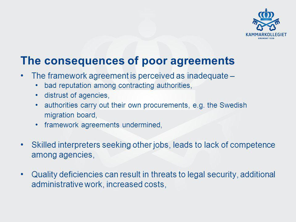 The consequences of poor agreements The framework agreement is perceived as inadequate – bad reputation among contracting authorities, distrust of agencies, authorities carry out their own procurements, e.g.