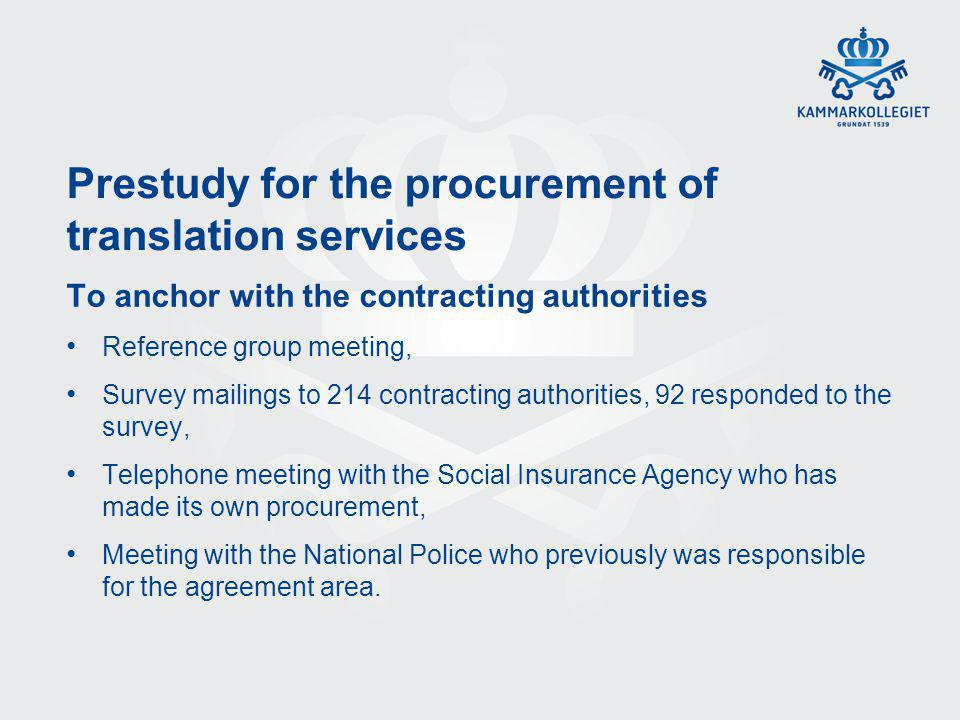 Prestudy for the procurement of translation services To anchor with the contracting authorities Reference group meeting, Survey mailings to 214 contracting authorities, 92 responded to the survey, Telephone meeting with the Social Insurance Agency who has made its own procurement, Meeting with the National Police who previously was responsible for the agreement area.
