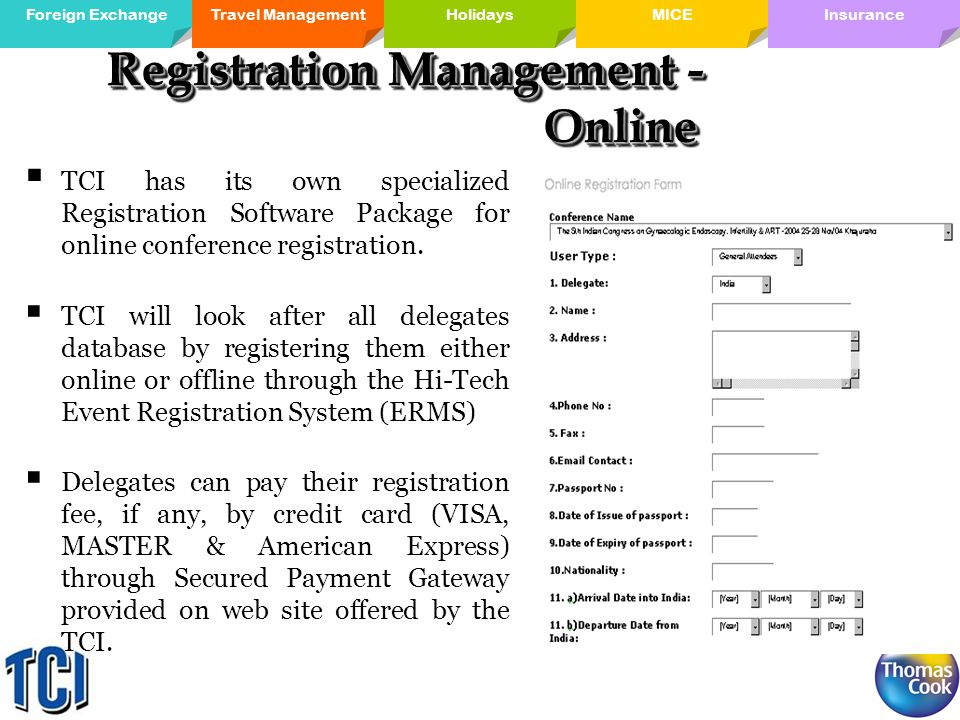 Travel ManagementForeign ExchangeMICE Holidays InsuranceHolidays TCI has its own specialized Registration Software Package for online conference registration.